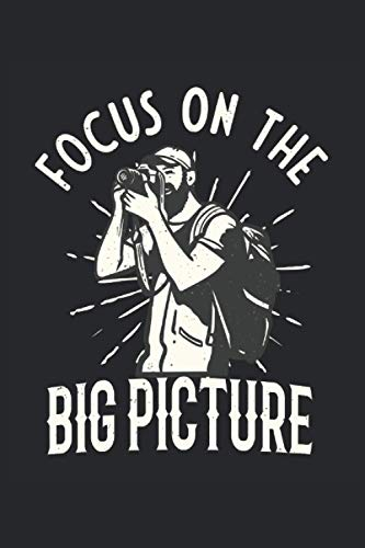 Focus On The Big Picture: Photographer focus funny saying photography gifts notebook lined (A5 format, 15. 24 x 22. 86 cm, 120 pages)