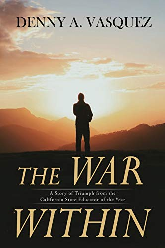 The War Within - A Story Of Triumph From The California State Educator Of The Year