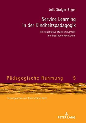 Service Learning in der Kindheitspädagogik: Eine qualitative Studie im Kontext der Institution Hochschule (Pädagogische Rahmung, Band 5)