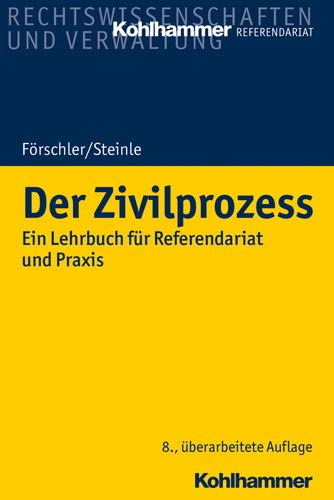Der Zivilprozess: Ein Lehrbuch für Referendariat und Praxis: Ein Lehrbuch Fur Referendariat Und Praxis (Kohlhammer Referendariat)