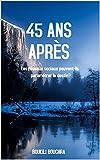 45 ANS APRES : LES RESEAUX SOCIAUX PEUVENT-ILS PARAMETRER LE DESTIN, (French Edition)