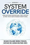 System Override: How Bitcoin, Blockchain, Free Speech & Free Tech Can Change Everything