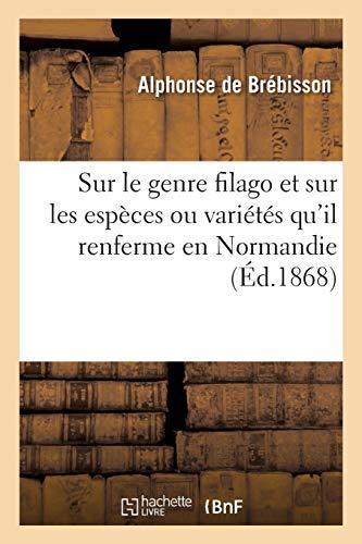 Quelques Remarques Sur Le Genre Filago Et Sur Les Espèces Ou Variétés Qu'il Renferme En Normandie