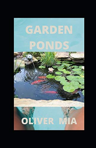 Garden Ponds: How to Build, Plant & Maintain Ponds