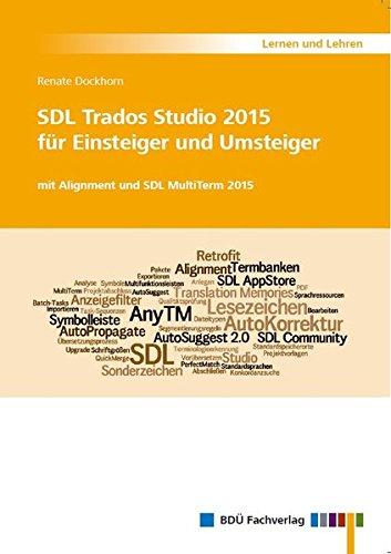 SDL Trados Studio 2015 für Einsteiger und Umsteiger: mit Alignment und SDL MultiTerm 2015