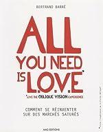 All you need is LOVE (Live the Oblique Vision Experience) - Comment se réinventer sur des marchés saturés de Bertrand Barré