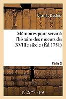 Mémoires Pour Servir À l'Histoire Des Moeurs Du Xviiie Siècle. Partie 2