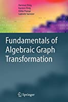 Fundamentals of Algebraic Graph Transformation (Monographs in Theoretical Computer Science. An EATCS Series)