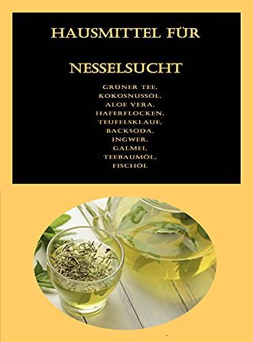 Hausmittel für Nesselsucht: Grüner Tee, Kokosnussöl, Aloe Vera, Haferflocken, Teufelsklaue, Backsoda, Ingwer, Galmei, Teebaumöl, Fischöl