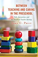 Between Teaching and Caring in the Preschool: Talk, Interaction, and the Preschool Teacher Identity