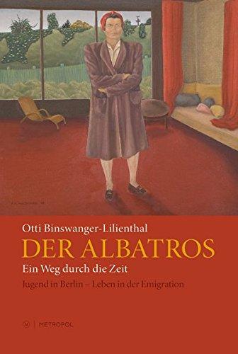 Der Albatros: Ein Weg durch die Zeit. Jugend in Berlin Leben in der Emigration