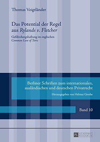 Das Potential der Regel aus «Rylands v. Fletcher»: Gefährdungshaftung im englischen «Common Law of Torts» (Berliner Schriften zum internationalen, ausländischen und deutschen Privatrecht, Band 10)