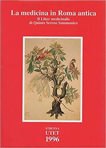 La medicina in Roma antica. Il Liber Medicinalis di Quinto Sereno Sammonico. A cura di Cesare Ruffato