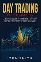 Day Trading for Beginners: A Beginner's Guide to Make Money with Day Trading. Easy Strategies and Techniques.