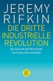 Die dritte industrielle Revolution: Die Zukunft der Wirtschaft nach dem Atomzeitalter - Jeremy Rifkin