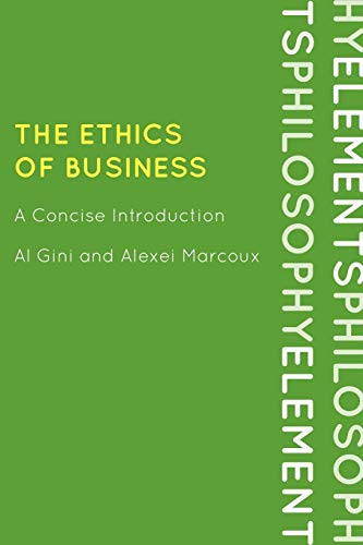 Compare Textbook Prices for The Ethics of Business: A Concise Introduction Elements of Philosophy  ISBN 0000742561623 by Gini, Al,Marcoux, Alexei