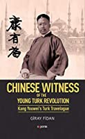 Chinese Witness of the Young Turk Revolution: Kang Youwei's Turk Travelogue