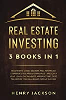 Real Estate Investing: 3 Books in 1. Beginner's Guide. Secrets and Advanced Strategies to Earn and Manage 1 Million a Year. Learn The Mindset, Manage Time, Debt, Tax, Retire Young and Get Passive Income