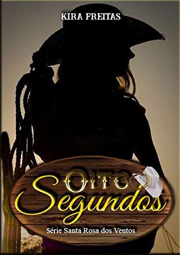 Oito Segundos (Santa Rosa dos Ventos Livro 1)