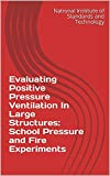 Evaluating Positive Pressure Ventilation In Large Structures: School Pressure and Fire Experiments (English Edition)