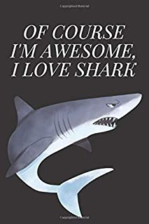 Of course I'm awesome, i love shark: lined notebook. high quality cover, 120 pages, 6x9 inches in size