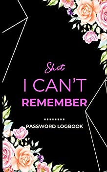 Shit I Can t Remember  A Premium Journal And Logbook To Protect Usernames and Passwords With Alphabetically Organized Pages-Modern Watercolor Flowers .. Calligraphy Discreet Cover Design Volume 2