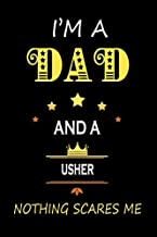 I'M a Dad and a Usher Nothing Scares Me: Father's Appreciation Lined Notebook Gift for A Usher