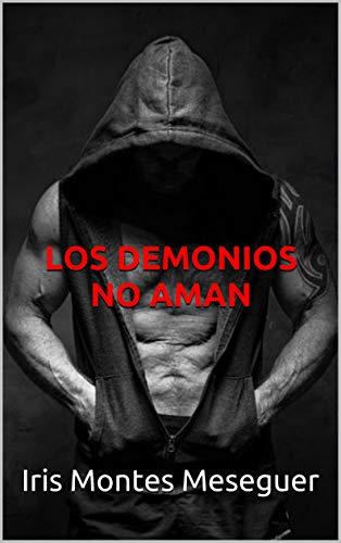 Los demonios no aman eBook: Montes Meseguer, Iris: Amazon.es: Tienda Kindle