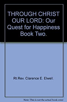 Hardcover THROUGH CHRIST OUR LORD: Our Quest for Happiness Book Two. Book