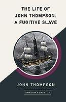 The Life of John Thompson, a Fugitive Slave (AmazonClassics Edition)
