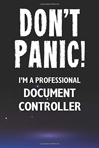 Don't Panic! I'm A Professional Document Controller: Customized 100 Page Lined Notebook Journal Gift For A Busy Document Controller: Far Better Than A Throw Away Greeting Card.