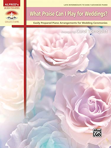 What Praise Can I Play for Weddings?: Easily Prepared Piano Arrangements for Wedding Ceremonies (Alfred's Sacred Performer Collections)