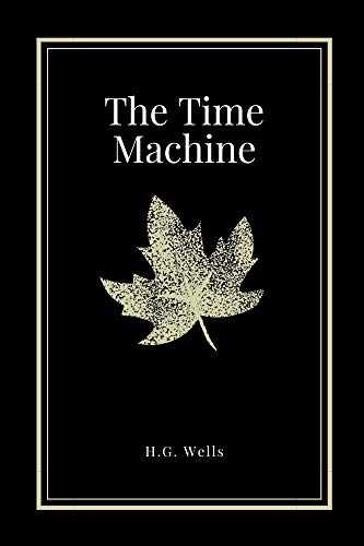 The Time Machine by H.G. Wells (English Edition)