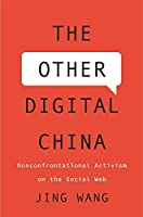 The Other Digital China: Nonconfrontational Activism on the Social Web