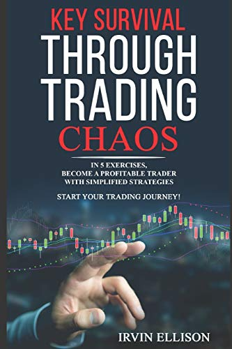 Key Survival Through Trading Chaos: In 5 Exercises, Become a Profitable Trader with Simplified Strategies. Start Your Trading Journey!