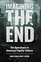Imagining the End: The Apocalypse in American Popular Culture