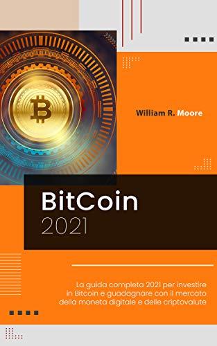 BITCOIN: La guida completa 2021 per investire in Bitcoin e guadagnare con il mercato della moneta digitale e delle criptovalute.