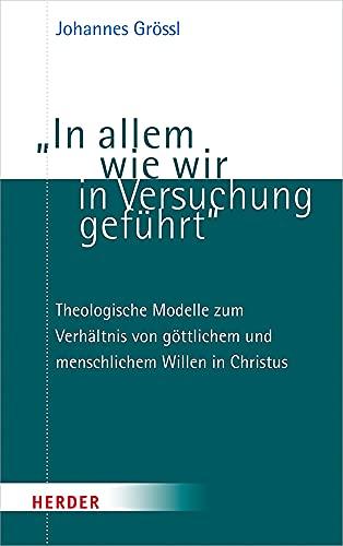 In Allem Wie Wir in Versuchung Gefuhrt: Theologische Modelle Zum Verhaltnis Von Gottlichem Und Mensc