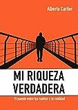 MI RIQUEZA VERDADERA: El puente entre tus sueños y la realidad
