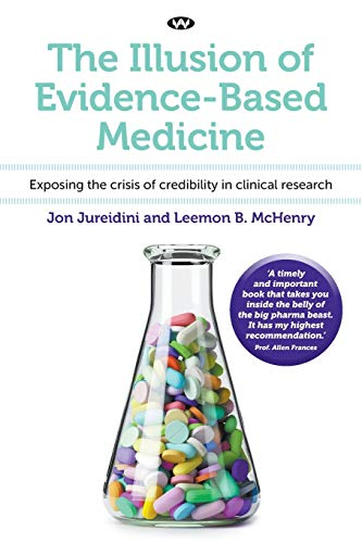 Compare Textbook Prices for The Illusion of Evidence-Based Medicine: Exposing the crisis of credibility in clinical research Illustrated Edition ISBN 9781743057247 by Jureidini, Jon,McHenry, Leemon B.