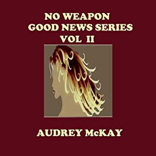 No Weapon     Good News, Book 2              By:                                                                                                                                 Audrey McKay                               Narrated by:                                                                                                                                 Audrey McKay                      Length: 5 hrs and 9 mins     5 ratings     Overall 4.6