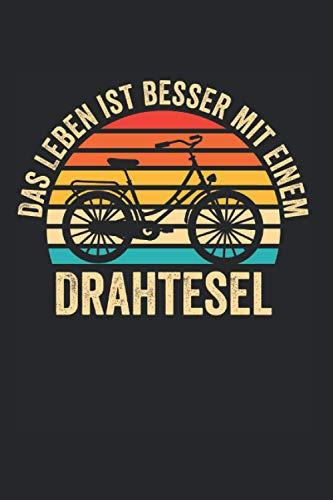 Das Leben ist besser mit einem Drahtesel: Fahrrad Rad Fahrradfahrer Drahtesel Notizbuch Tagebuch Liniert A5 6x9 Zoll Logbuch Planer Geschenk