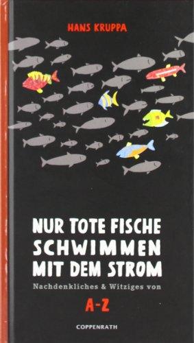 Nur tote Fische schwimmen mit dem Strom: Nachdenkliches & Witziges von A-Z