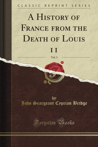 A History of France from the Death of Louis 11, Vol. 3 (Classic Reprint)