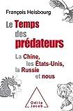 Le Temps des prédateurs: La Chine, l'Amérique, la Russie et nous
