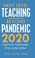 Next Level Teaching-beyond Pandemic 2020: Moving Forward - Eyes Wide Open