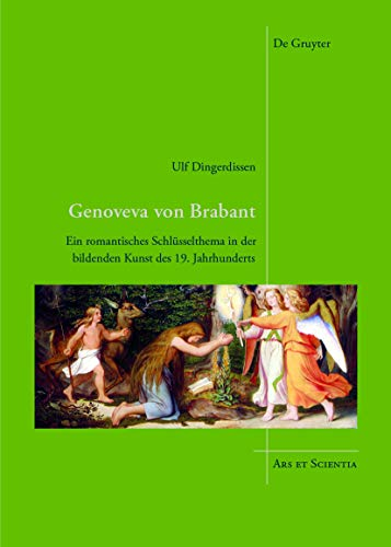 Genoveva von Brabant: Ein romantisches Schlüsselthema in der bildenden Kunst des 19. Jahrhunderts (Ars et Scientia 18) (German Edition)