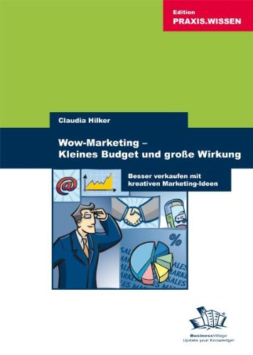Hilker Claudia, Wow-Marketing. Kleines Budget und große Wirkung.