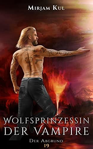 Wolfsprinzessin der Vampire: Der Abgrund (Buch 19) (Wolfprinzessin der Vampire)