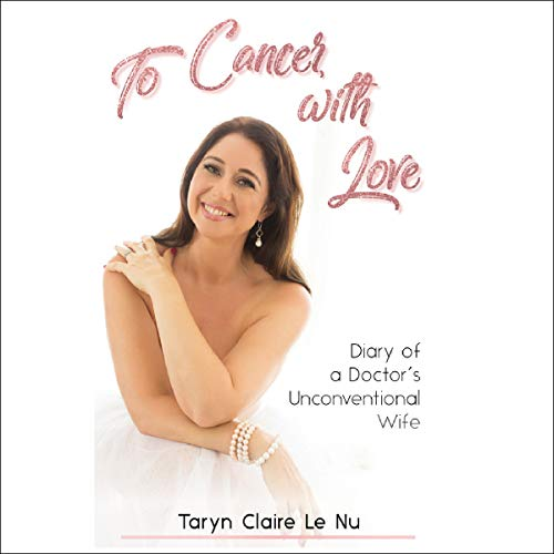 To Cancer, with Love: Diary of a Doctor's Unconventional Wife audiobook cover art